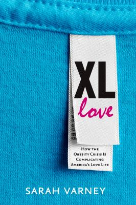 cover of Xl Love: How the Obesity Crisis Is Complicating America's Love Life