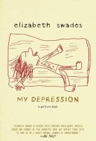 My Depression : A Picture Book by Swados, Elizabeth © 2015 (Added: 11/5/14)