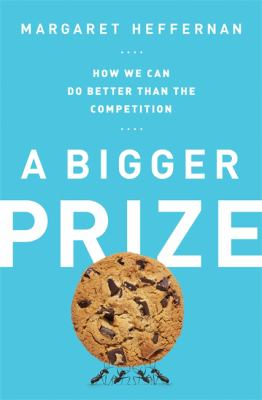cover of A Bigger Prize: How We Can Do Better than the Competition by Margaret Heffernan