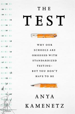 Cover image for The test : why our schools are obsessed with standardized testing-but you don't have to be