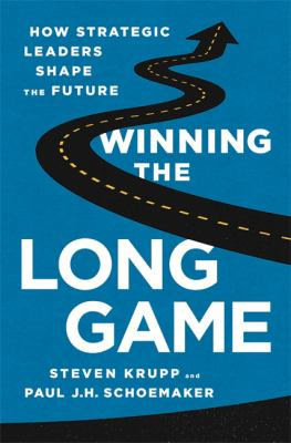 cover of Winning the Long Game: How Strategic Leaders Shape the Future