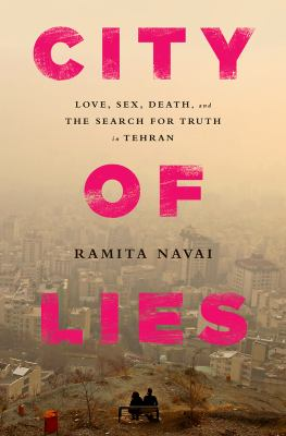 cover of City of Lies: Love, Sex, Death, and the Search for Truth in Tehran