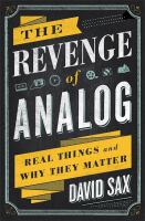 The Revenge Of Analog : Real Things And Why They Matter by Sax, David © 2016 (Added: 11/28/16)