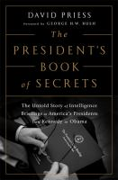 The President's Book Of Secrets : The Untold Story Of Intelligence Briefings To America's Presidents From Kennedy To Obama by Priess, David © 2016 (Added: 7/13/16)