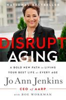 Disrupt Aging : A Bold New Path To Living Your Best Life At Every Age by Jenkins, Jo Ann © 2016 (Added: 6/10/16)