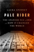 Pale Rider : The Spanish Flu Of 1918 And How It Changed The World by Spinney, Laura © 2017 (Added: 9/18/17)