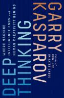 Deep Thinking : Where Machine Intelligence Ends And Human Creativity Begins by Kasparov, G. K. (Garri Kimovich) © 2017 (Added: 9/13/17)
