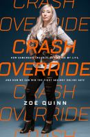 Crash Override : How Gamergate (nearly) Destroyed My Life, And How We Can Win The Fight Against Online Hate by Quinn, Zoèe © 2017 (Added: 9/11/17)