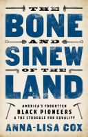 The Bone And Sinew Of The Land : America's Forgotten Black Pioneers & The Struggle For Equality by Cox, Anna-Lisa © 2018 (Added: 6/12/18)