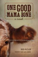 One Good Mama Bone : A Novel by McClain, Bren © 2017 (Added: 7/17/17)