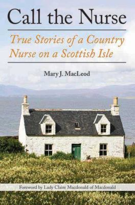 Details about Call the nurse : true stories of a country nurse on a Scottish isle