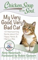 Chicken Soup For The Soul : My Very Good, Very Bad Cat : 101 Heartwarming Stories About Our Happy, Heroic & Hilarious Pets by Newmark, Amy, compiler © 2016 (Added: 5/6/16)
