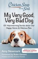 Chicken Soup For The Soul : My Very Good, Very Bad Dog : 101 Heartwarming Stories About Our Happy, Heroic & Hilarious Pets by Newmark, Amy, compiler © 2016 (Added: 5/6/16)