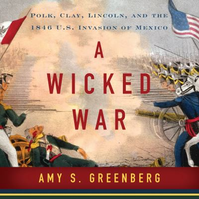 Details about A Wicked War Polk, Clay, Lincoln and the 1846 U.s. Invasion of Mexico.