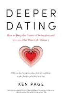 cover of Deeper Dating: How to Drop the Games of Seduction and Discover the Power of Intimacy
