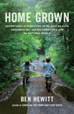 cover of Home Grown: Adventures in Parenting Off the Beaten Path, Unschooling, and Reconnecting With the Natural World