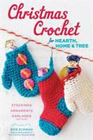 Christmas Crochet for Hearth, Home & Tree: Stockings, Ornaments, Garlands and More