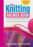The Knitting Answer Book : Solutions To Every Problem You'll Ever Face ; Answers To Every Question You'll Ever Ask by Radcliffe, Margaret (Margaret K. K.) © 2015 (Added: 5/7/15)