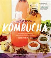 The Big Book Of Kombucha : Brewing, Flavoring, And Enjoying The Health Benefits Of Fermented Tea by Crum, Hannah © 2016 (Added: 6/16/17)
