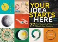 Your Idea Starts Here : 77 Mind-expanding Ways To Unleash Your Creativity by Eckert, Carolyn © 2016 (Added: 7/11/16)