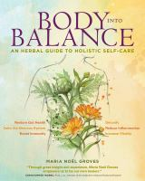 Body Into Balance : An Herbal Guide To Holistic Self-care by Groves, Maria Noèel © 2016 (Added: 7/15/16)