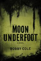 Moon Underfoot by Cole, Bobby (Robert) &copy; 2012 (Added: 5/1/13)