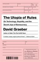 The Utopia Of Rules : On Technology, Stupidity, And The Secret Joys Of Bureaucracy by Graeber, David © 2015 (Added: 3/20/15)
