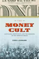 The Money Cult : Capitalism, Christianity, And The Unmaking Of The American Dream by Lehmann, Chris © 2016 (Added: 8/12/16)