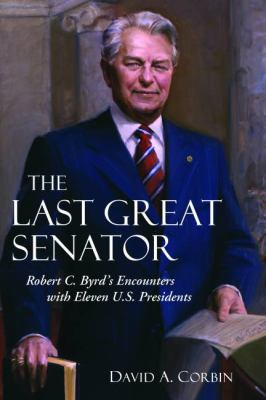 cover photo: The Last Great Senator: Robert C. Byrd's Encounters with Eleven Presidents