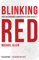 Blinking Red : Crisis And Compromise In American Intelligence After 9 by Allen, Michael © 2013 (Added: 2/8/18)