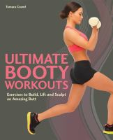 Ultimate Booty Workouts : Exercises To Build, Lift And Sculpt An Amazing Butt by Grand, Tamara © 2013 (Added: 1/15/15)