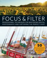 Focus & Filter : Professional Techniques For Mastering Digital Photography And Capturing The Perfect Shot by Darlow, Andrew © 2017 (Added: 5/14/18)
