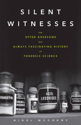 cover of Silent Witnesses: The Often Gruesome but Always Fascinating History of Forensic Science
