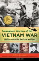 Courageous Women Of The Vietnam War : Medics, Journalists, Survivors, And More by Atwood, Kathryn J. © 2018 (Added: 5/30/18)