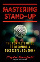 Mastering Stand-up : The Complete Guide To Becoming A Successful Comedian by Rosenfield, Stephen © 2018 (Added: 2/5/18)