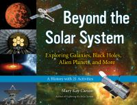 Beyond the Solar System: Exploring Galaxies, Black Holes, Alien Planets, and More with 21 Activities