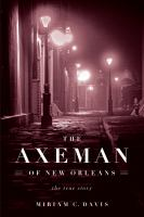 The Axeman Of New Orleans : The True Story by Davis, Miriam C. © 2017 (Added: 2/2/18)