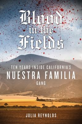 cover of Blood in the Fields: Ten Years Inside California's Nuestra Familia Gang