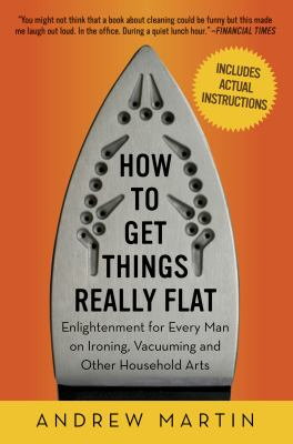 cover photo: How to Get Things Really Flat: Enlightenment for Every Man on Ironing, Vacuuming and Other Household Arts