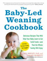 The Baby-led Weaning Cookbook : 130 Recipes That Will Help Your Baby Learn To Eat Solid Foods-- And That The Whole Family Will Enjoy by Rapley, Gill © 2012 (Added: 6/28/16)