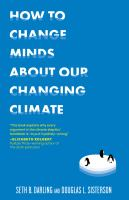 How To Change Minds About Our Changing Climate : Let Science Do The Talking The Next Time Someone Tries To Tell You ... : The Climate Isn't Changing : Global Warming Is Actually A Good Thing : Climate Change Is Natural, Not Man-made : ... And Other Argume by Darling, Seth B. © 2014 (Added: 2/19/15)