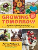Growing Tomorrow : A Farm-to-table Journey In Photos And Recipes : Behind The Scenes With 18 Extraordinary Sustainable Farmers Who Are Changing The Way We Eat by Pritchard, Forrest © 2015 (Added: 1/25/16)