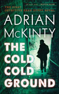 Details about The cold, cold ground : a Detective Sean Duffy novel / by Adrian McKinty.