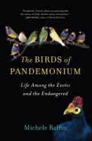 The Birds Of Pandemonium : Life Among The Exotic And The Endangered by Raffin, Michele © 2014 (Added: 1/7/15)