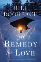 The Remedy For Love : A Novel by Roorbach, Bill © 2014 (Added: 11/6/14)