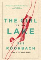 The Girl Of The Lake : Stories by Roorbach, Bill © 2017 (Added: 7/12/17)