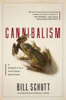 Cannibalism : A Perfectly Natural History by Schutt, Bill © 2017 (Added: 2/14/17)
