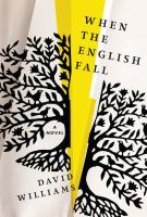 When The English Fall : A Novel by Williams, David (David Gerald) © 2017 (Added: 9/13/17)
