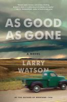 As Good As Gone : A Novel by Watson, Larry © 2016 (Added: 7/25/16)