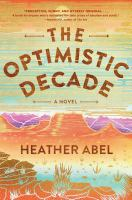 The Optimistic Decade : A Novel by Abel, Heather © 2018 (Added: 6/8/18)